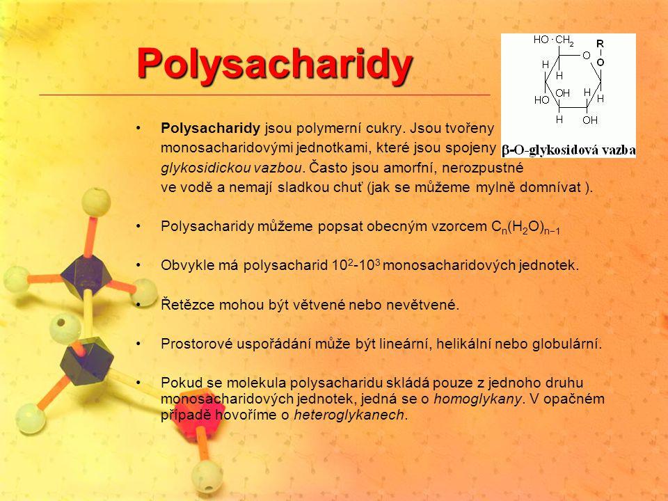 Polysacharidy Polysacharidy jsou polymerní cukry. Jsou tvořeny