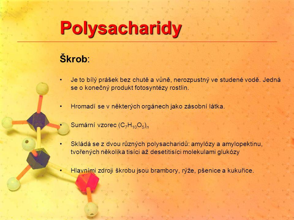 Polysacharidy Škrob: Je to bílý prášek bez chutě a vůně, nerozpustný ve studené vodě. Jedná se o konečný produkt fotosyntézy rostlin.