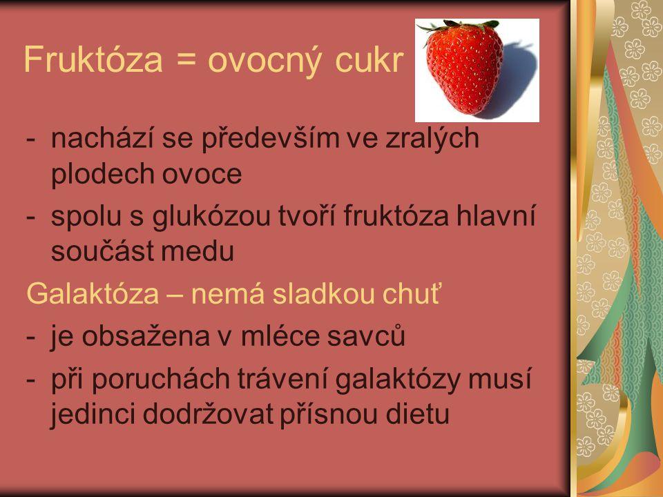 Fruktóza = ovocný cukr nachází se především ve zralých plodech ovoce
