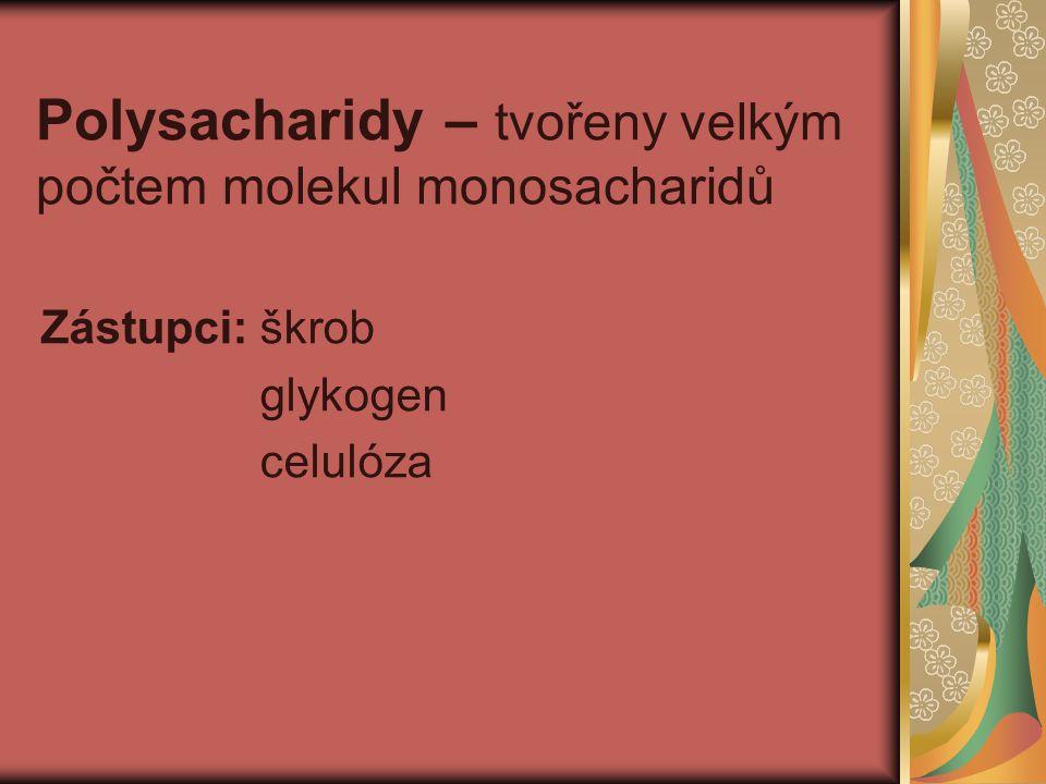 Polysacharidy – tvořeny velkým počtem molekul monosacharidů