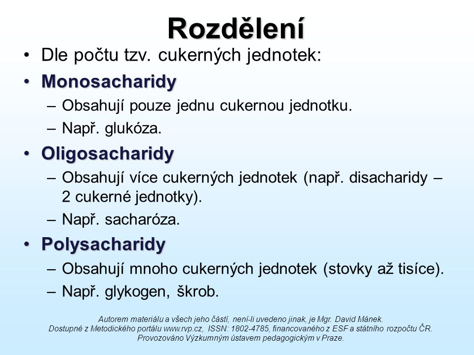 Rozdělení Dle počtu tzv. cukerných jednotek: Monosacharidy
