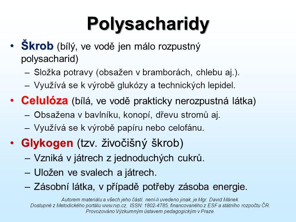 Polysacharidy Škrob (bílý, ve vodě jen málo rozpustný polysacharid)