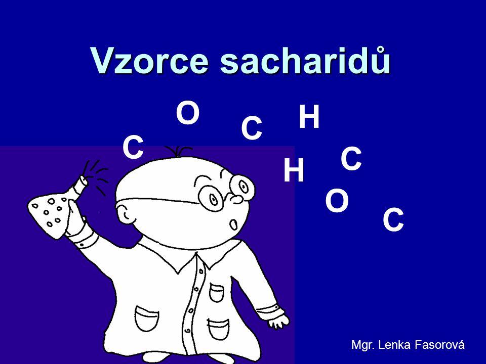 Vzorce sacharidů O H C C C H O C Mgr. Lenka Fasorová