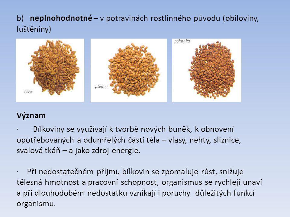 b) neplnohodnotné – v potravinách rostlinného původu (obiloviny, luštěniny)