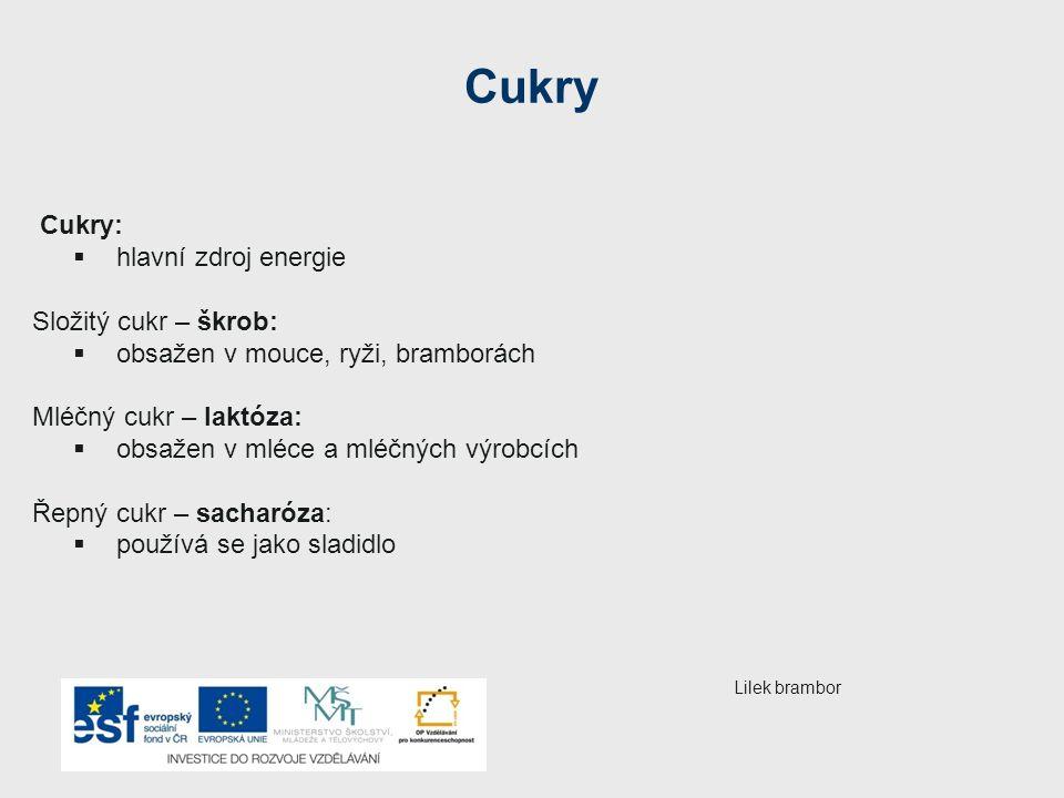 Cukry Cukry: hlavní zdroj energie Složitý cukr – škrob: