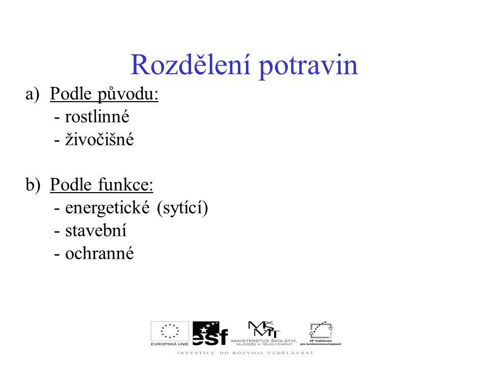 Rozdělení potravin Podle původu: - rostlinné - živočišné Podle funkce: