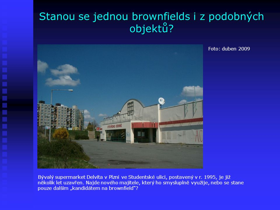 Stanou se jednou brownfields i z podobných objektů
