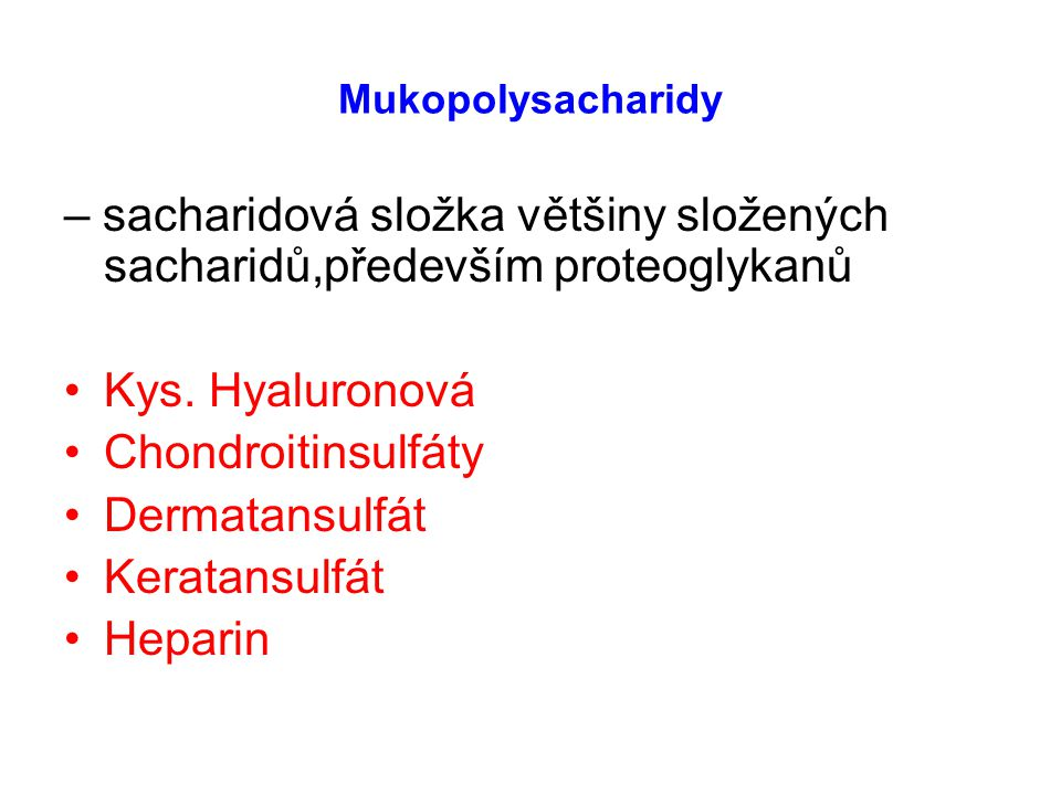 Mukopolysacharidy – sacharidová složka většiny složených sacharidů,především proteoglykanů. Kys. Hyaluronová.