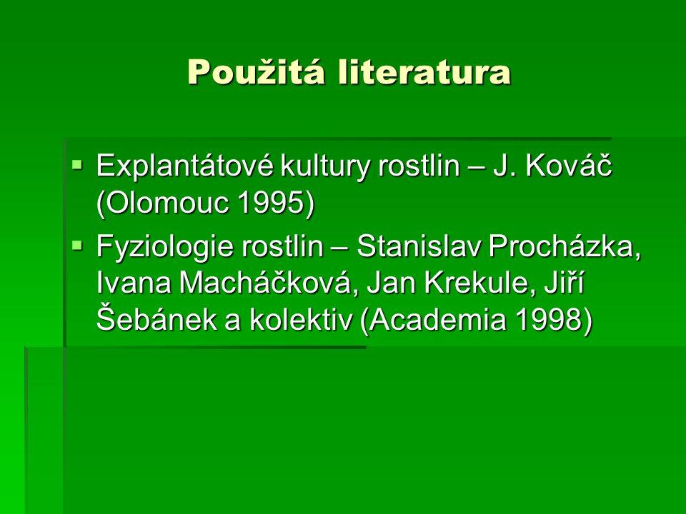 Použitá literatura Explantátové kultury rostlin – J. Kováč (Olomouc 1995)