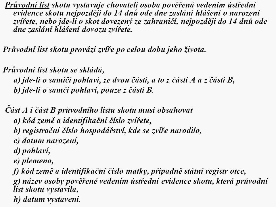 Průvodní list skotu vystavuje chovateli osoba pověřená vedením ústřední evidence skotu nejpozději do 14 dnů ode dne zaslání hlášení o narození zvířete, nebo jde-li o skot dovezený ze zahraničí, nejpozději do 14 dnů ode dne zaslání hlášení dovozu zvířete.