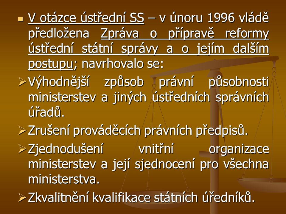 V otázce ústřední SS – v únoru 1996 vládě předložena Zpráva o přípravě reformy ústřední státní správy a o jejím dalším postupu; navrhovalo se: