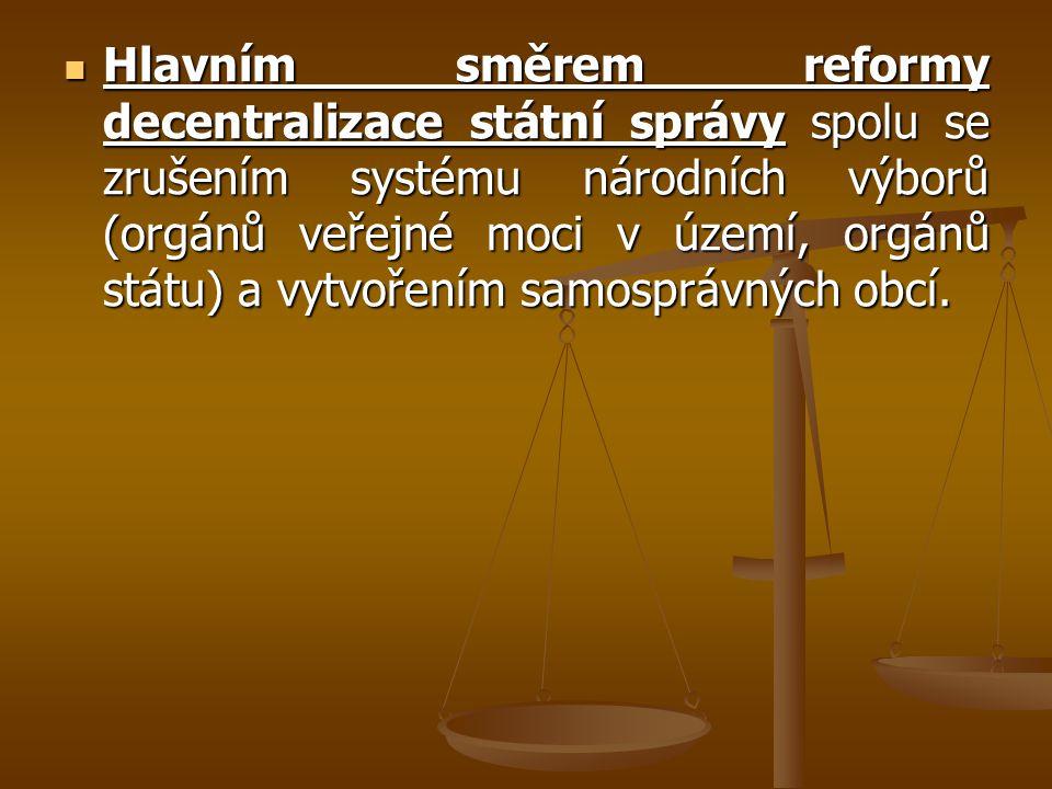 Hlavním směrem reformy decentralizace státní správy spolu se zrušením systému národních výborů (orgánů veřejné moci v území, orgánů státu) a vytvořením samosprávných obcí.
