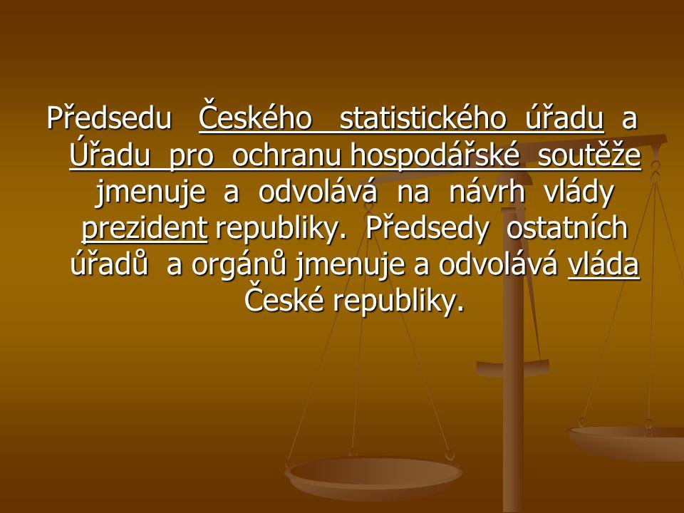 Předsedu Českého statistického úřadu a Úřadu pro ochranu hospodářské soutěže jmenuje a odvolává na návrh vlády prezident republiky.