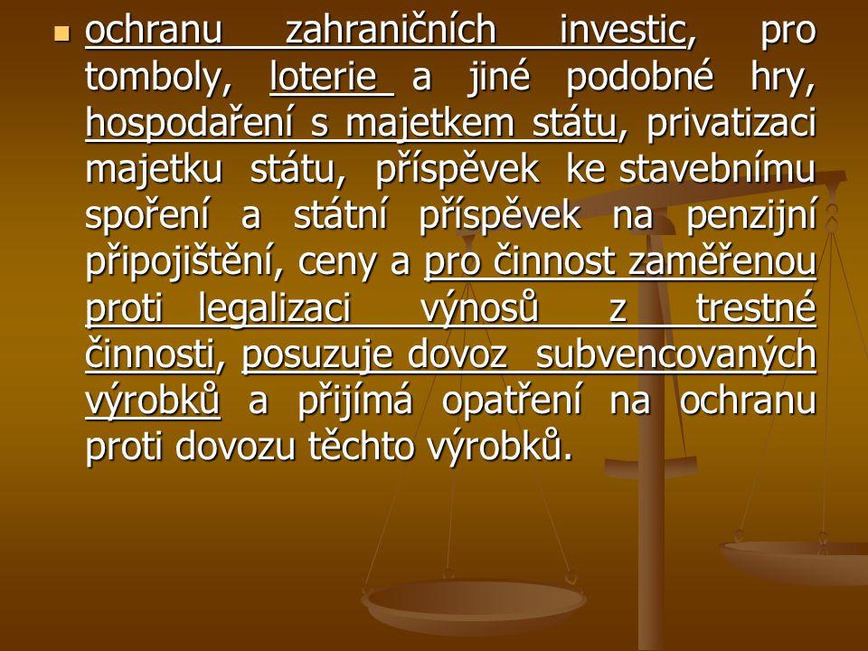 ochranu zahraničních investic, pro tomboly, loterie a jiné podobné hry, hospodaření s majetkem státu, privatizaci majetku státu, příspěvek ke stavebnímu spoření a státní příspěvek na penzijní připojištění, ceny a pro činnost zaměřenou proti legalizaci výnosů z trestné činnosti, posuzuje dovoz subvencovaných výrobků a přijímá opatření na ochranu proti dovozu těchto výrobků.