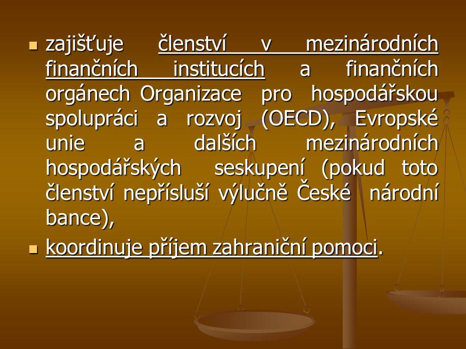 zajišťuje členství v mezinárodních finančních institucích a finančních orgánech Organizace pro hospodářskou spolupráci a rozvoj (OECD), Evropské unie a dalších mezinárodních hospodářských seskupení (pokud toto členství nepřísluší výlučně České národní bance),