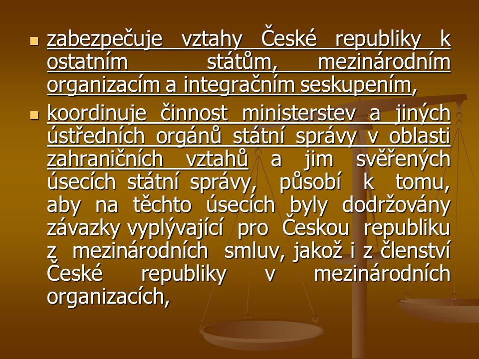 zabezpečuje vztahy České republiky k ostatním státům, mezinárodním organizacím a integračním seskupením,