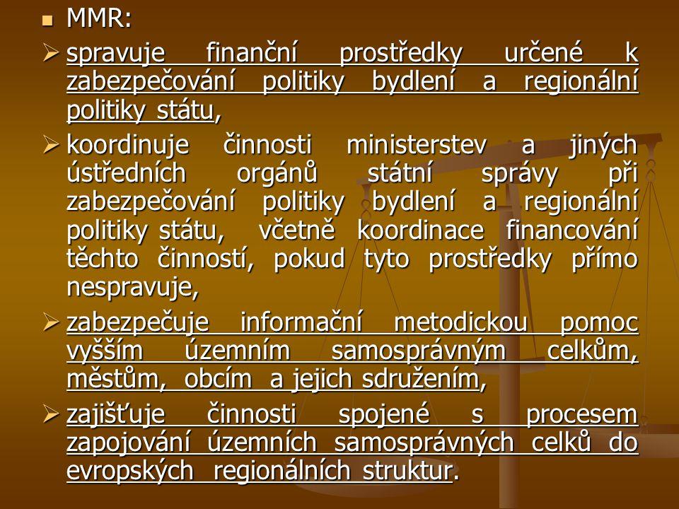 MMR: spravuje finanční prostředky určené k zabezpečování politiky bydlení a regionální politiky státu,