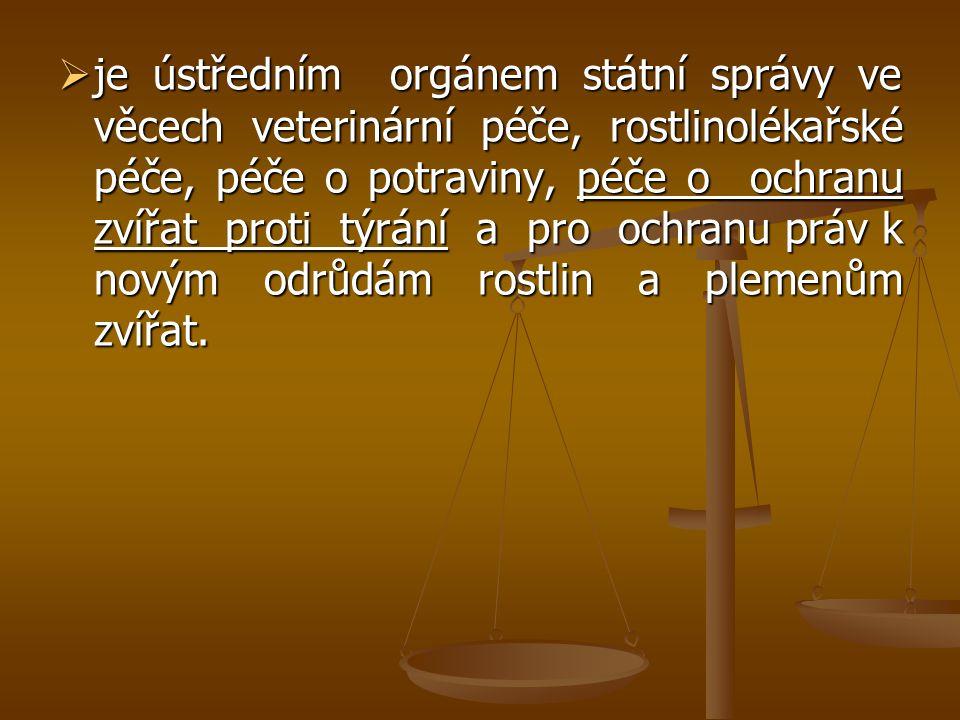 je ústředním orgánem státní správy ve věcech veterinární péče, rostlinolékařské péče, péče o potraviny, péče o ochranu zvířat proti týrání a pro ochranu práv k novým odrůdám rostlin a plemenům zvířat.