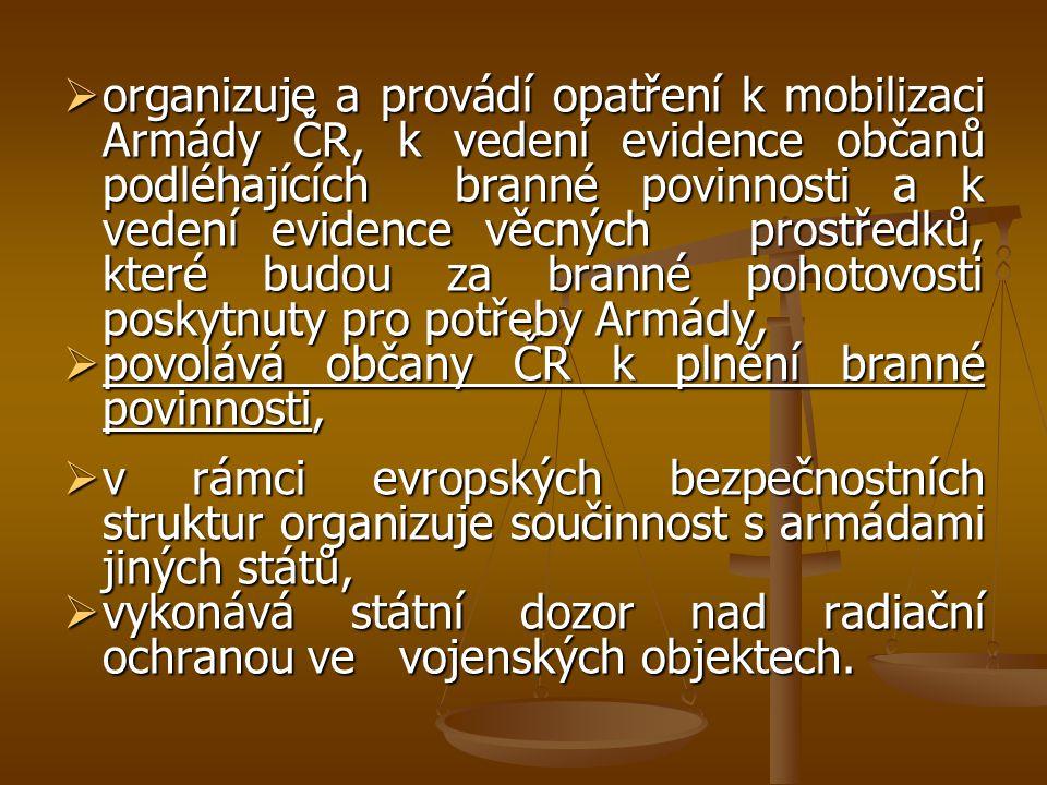 organizuje a provádí opatření k mobilizaci Armády ČR, k vedení evidence občanů podléhajících branné povinnosti a k vedení evidence věcných prostředků, které budou za branné pohotovosti poskytnuty pro potřeby Armády,