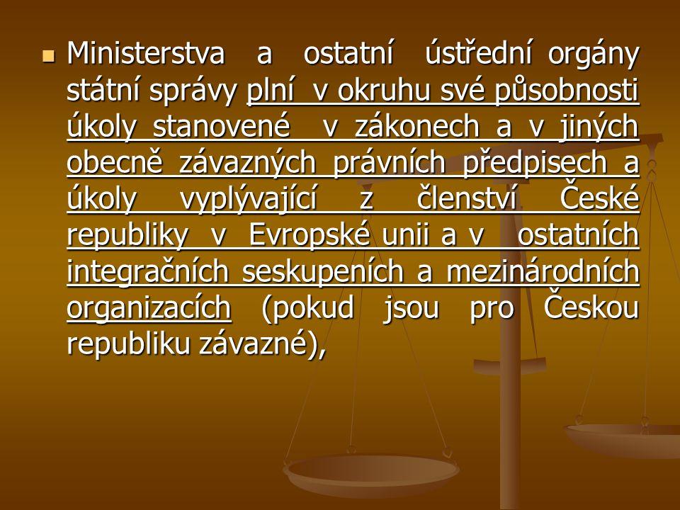 Ministerstva a ostatní ústřední orgány státní správy plní v okruhu své působnosti úkoly stanovené v zákonech a v jiných obecně závazných právních předpisech a úkoly vyplývající z členství České republiky v Evropské unii a v ostatních integračních seskupeních a mezinárodních organizacích (pokud jsou pro Českou republiku závazné),