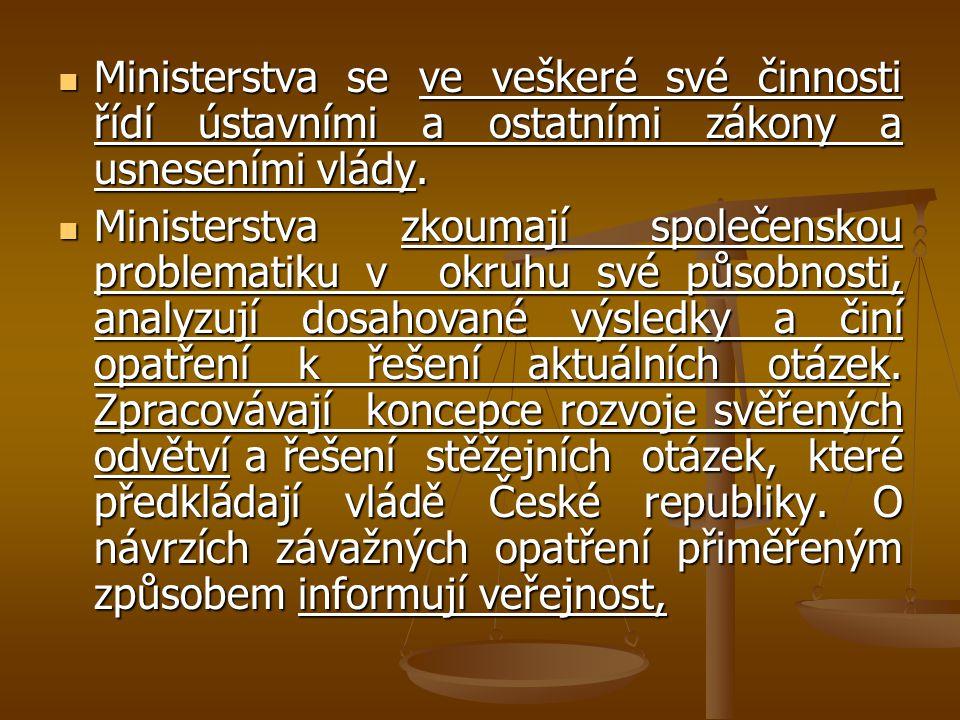 Ministerstva se ve veškeré své činnosti řídí ústavními a ostatními zákony a usneseními vlády.