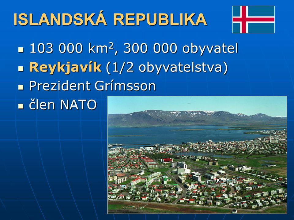 ISLANDSKÁ REPUBLIKA 103 000 km2, 300 000 obyvatel