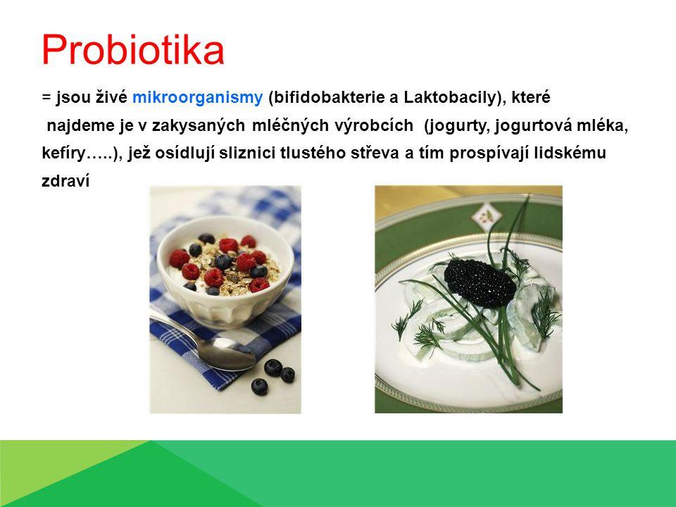 Probiotika = jsou živé mikroorganismy (bifidobakterie a Laktobacily), které. najdeme je v zakysaných mléčných výrobcích (jogurty, jogurtová mléka,