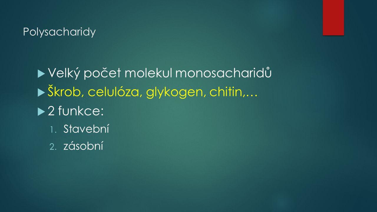 Polysacharidy Velký počet molekul monosacharidů