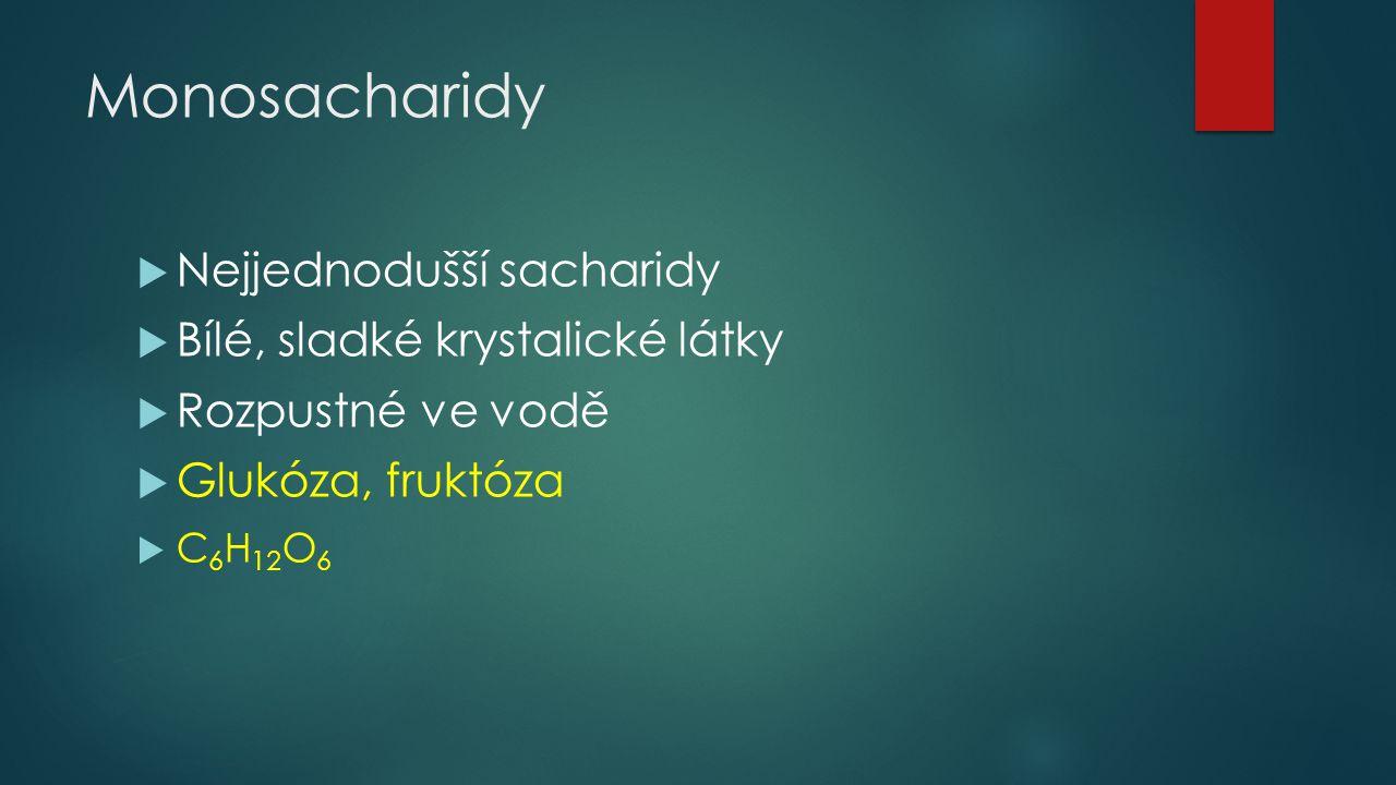 Monosacharidy Nejjednodušší sacharidy Bílé, sladké krystalické látky