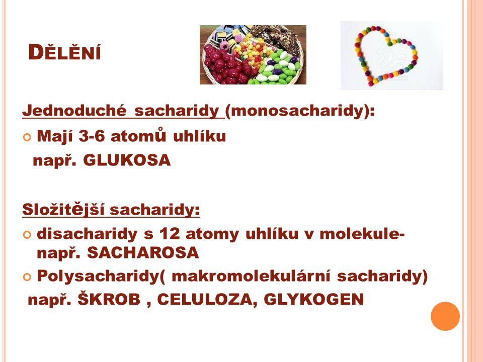 Dělění Jednoduché sacharidy (monosacharidy): Mají 3-6 atomů uhlíku