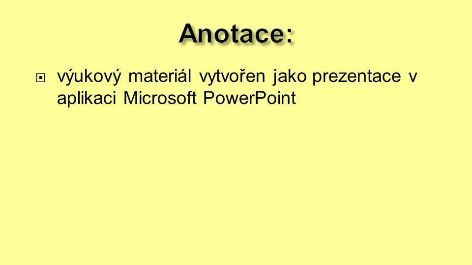 Anotace: výukový materiál vytvořen jako prezentace v aplikaci Microsoft PowerPoint