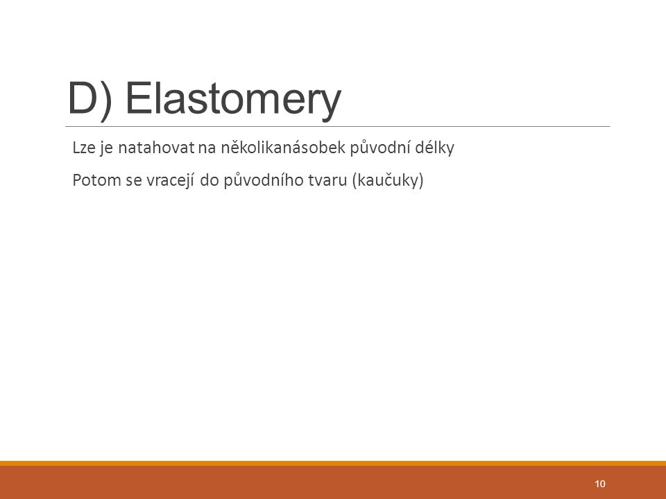 D) Elastomery Lze je natahovat na několikanásobek původní délky