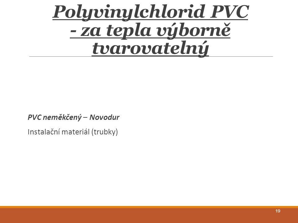 Polyvinylchlorid PVC - za tepla výborně tvarovatelný