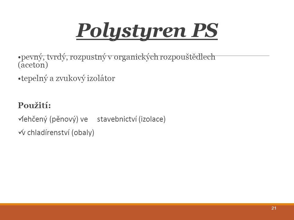 Polystyren PS pevný, tvrdý, rozpustný v organických rozpouštědlech (aceton) tepelný a zvukový izolátor.