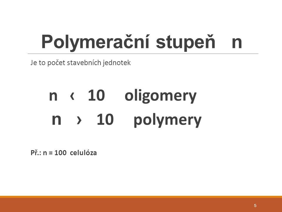 Polymerační stupeň n n ‹ 10 oligomery n › 10 polymery