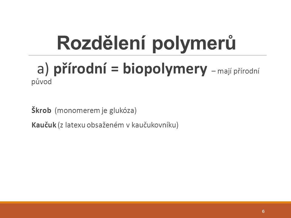Rozdělení polymerů a) přírodní = biopolymery – mají přírodní původ