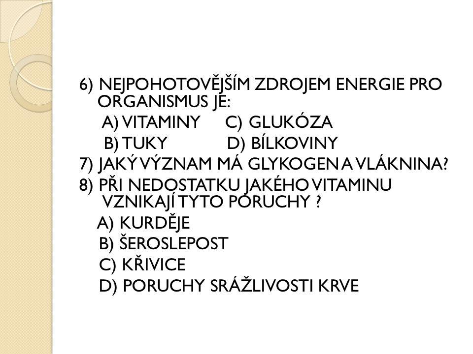 6) NEJPOHOTOVĚJŠÍM ZDROJEM ENERGIE PRO ORGANISMUS JE: A) VITAMINY C) GLUKÓZA B) TUKY D) BÍLKOVINY 7) JAKÝ VÝZNAM MÁ GLYKOGEN A VLÁKNINA.