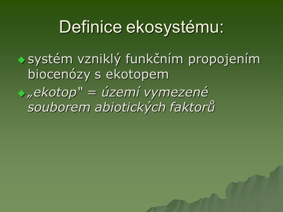 Definice ekosystému: systém vzniklý funkčním propojením biocenózy s ekotopem.