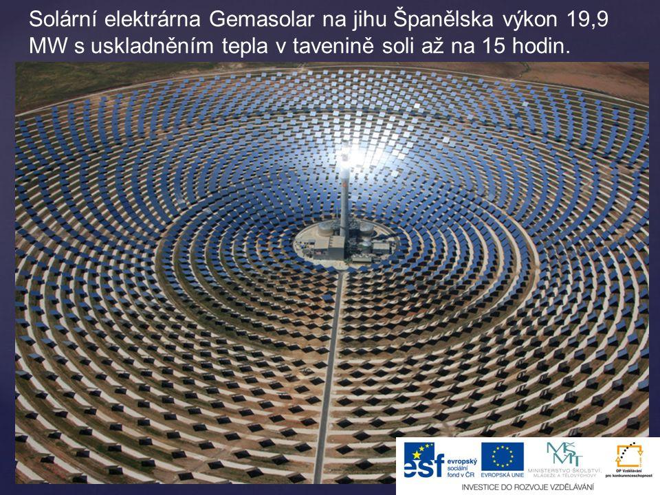 Solární elektrárna Gemasolar na jihu Španělska výkon 19,9 MW s uskladněním tepla v tavenině soli až na 15 hodin.