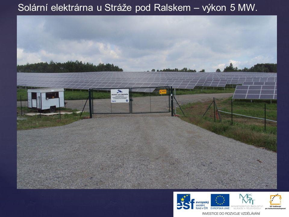 Solární elektrárna u Stráže pod Ralskem – výkon 5 MW.