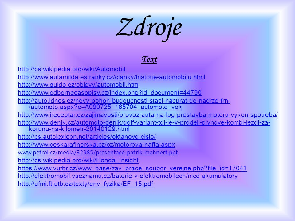 Zdroje Text http://cs.wikipedia.org/wiki/Automobil