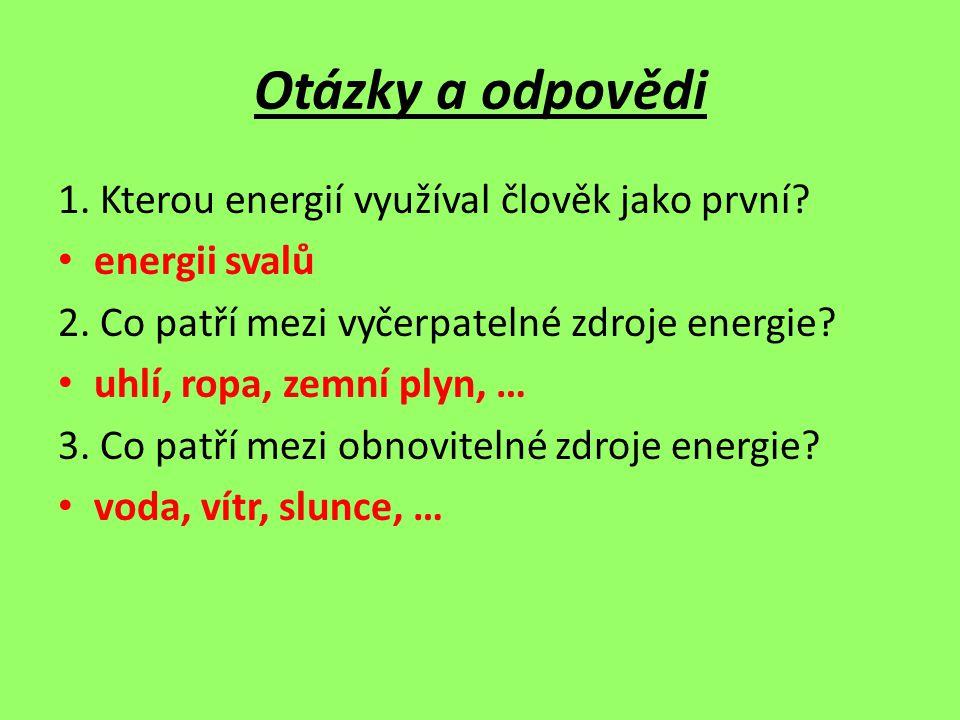 Otázky a odpovědi 1. Kterou energií využíval člověk jako první