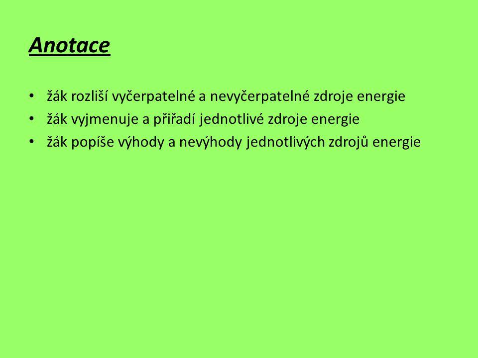 Anotace žák rozliší vyčerpatelné a nevyčerpatelné zdroje energie