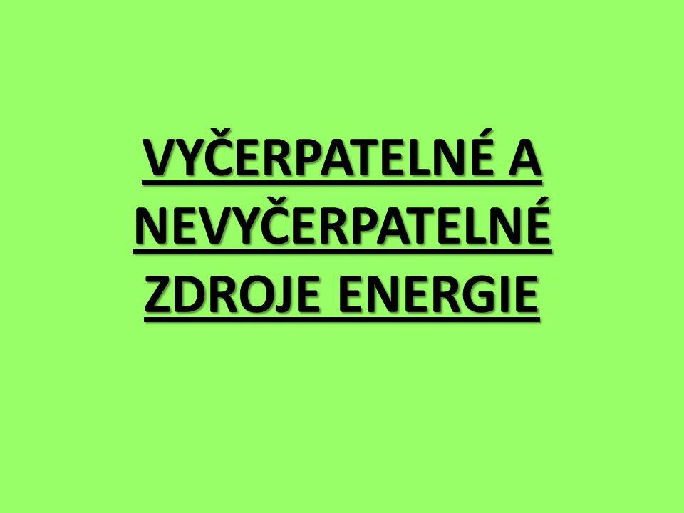 VYČERPATELNÉ A NEVYČERPATELNÉ ZDROJE ENERGIE
