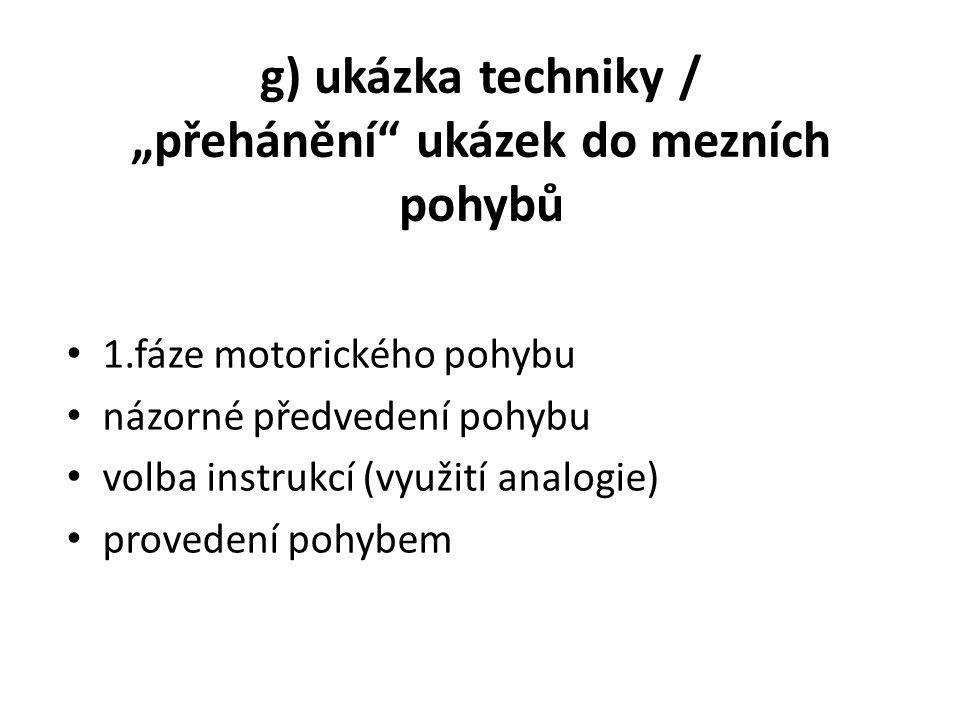 """g) ukázka techniky / """"přehánění ukázek do mezních pohybů"""