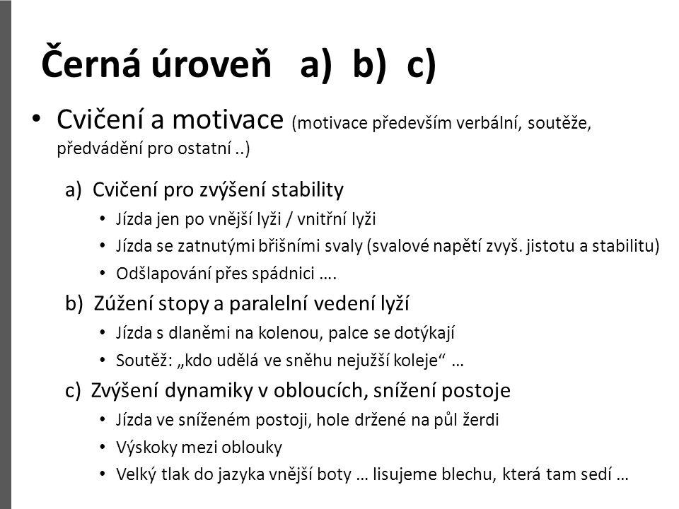 Černá úroveň a) b) c) Cvičení a motivace (motivace především verbální, soutěže, předvádění pro ostatní ..)