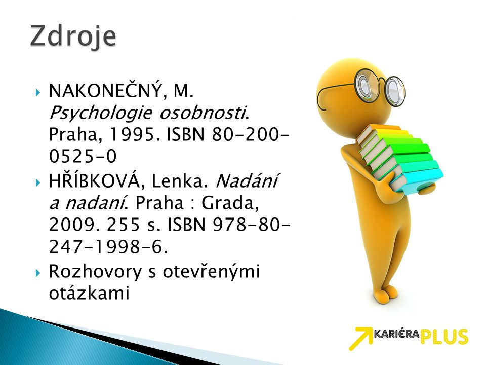 Zdroje NAKONEČNÝ, M. Psychologie osobnosti. Praha, 1995. ISBN 80-200- 0525-0.