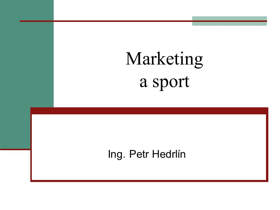 Marketing a sport Ing. Petr Hedrlín