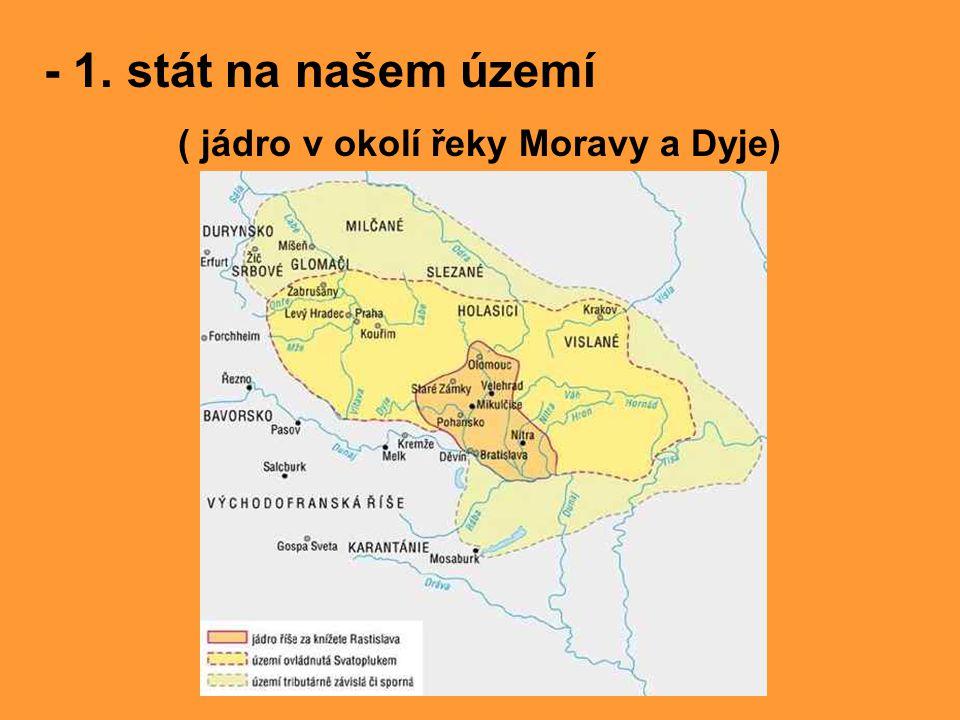 - 1. stát na našem území ( jádro v okolí řeky Moravy a Dyje)