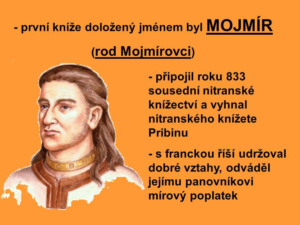 - první kníže doložený jménem byl MOJMÍR
